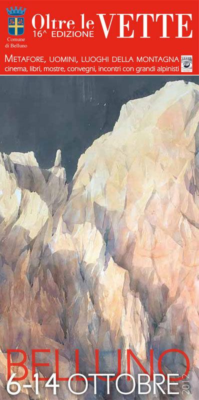 Dal 6 al 14 ottobre 2012 va in scena a Belluno la 16a edizione di Oltre le Vette, rassegna culturale che esplora la visione della montagna in tutte le sue forme attraverso i libri, i film, il teatro, gli incontri con gli autori e gli alpinisti., Silvia De Bastiani