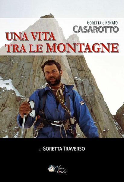 Goretta e Renato Casarotto. Una vita tra le montagne. Di Goretta Traverso, Alpine Studio 2012,