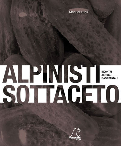 Alpinisti sottoaceto di Manuel Lugli (ed. Versante sud / Montura Editing), Planetmountain.com