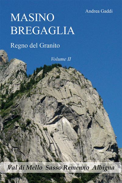 Masino Bregaglia, Regno del granito, Volume II, di Andrea Gaddi. Polaris Ed. Sondrio. 2009. , Andrea Gaddi