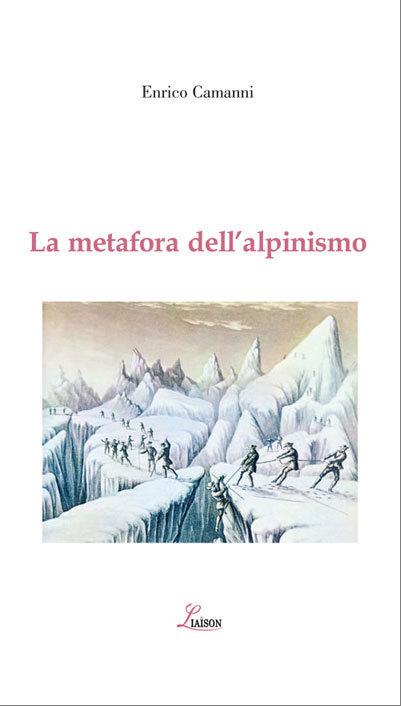 La metafora dell'alpinismo di Enrico Camanni (Liaison editrice), Planetmountain.com