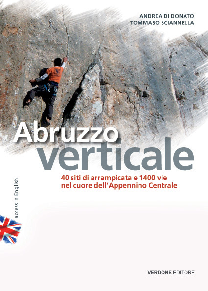 Abruzzo verticale, 40 siti di arrampicata e 1400 vie nel cuore dell'Appennino Centrale di Tommaso Sciannello e Andrea Di Donato, Verdone Editore (2011), Planetmountain.com