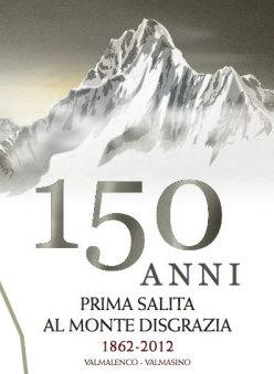 150 anni prima salita del Picco Glorioso - Monte Disgrazia 1862 - 2012 Valmalenco, Valmasino