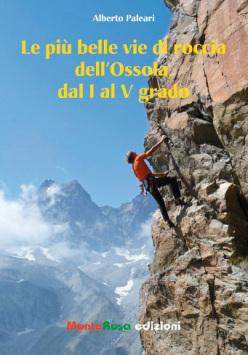 Le più belle vie di roccia dell'Ossola dal I al IV grado di Alberto Paleari