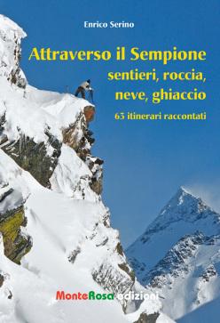 """Attraverso il Sempione - sentieri, roccia, neve, ghiaccio"""" 63 itinerari raccontati di MonteRosa Edizioni"""