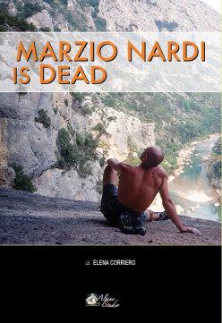 Marzio Nardi is dead. Libero tra le pietre di Elena Corriero (ed. Alpine Studio)