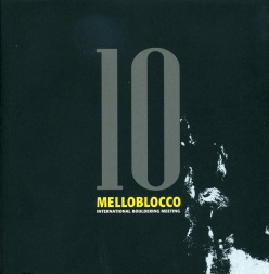 Melloblocco 10, the book that retraces the history of the international bouldering festival which, ever since 2004, has taken place in Italy's Val Masino Val di Mello.