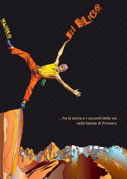 In Bilico ...fra la storia e i racconti delle vie nelle falesie di Primiero. La nuova guida di Maurizio Manolo Zanolla, Osteria taci cavallo editing 2013