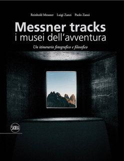 Messner tracks - i musei dell'avventura di Reinhold Messner, Luigi Zanzi, Paolo Zanzi