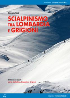 Scialpinismo tra Lombardia e Grigioni di Giorgio Valè, Editore Versante Sud ISBN: 978-88-96634-96-7