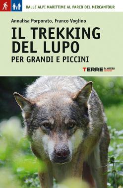 Il trekking del lupo. Per grandi e piccini. Di Franco Voglino, Annalisa Porporato