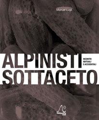 Alpinisti sottoaceto di Manuel Lugli (ed. Versante sud / Montura Editing)