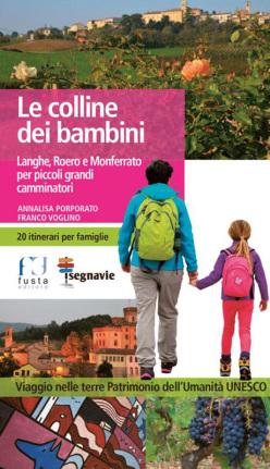 Le colline dei bambini. Langhe, Roero e Monferrato per piccoli grandi camminatori di Annalisa Porporato e Franco Voglino (Fusta Editore 2015)