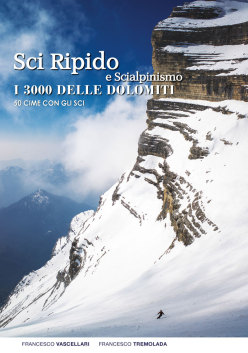 Sci ripido e scialpinismo. I 3000 delle Dolomiti.  50 cime con gli sci.  Di Francesco Vascellari e Francesco Tremolada, Vividolomiti