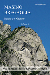 Masino Bregaglia, Regno del granito, Volume II, di Andrea Gaddi. Polaris Ed. Sondrio. 2009.