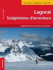 Lagorai - scialpinismo d'avventura, i migliori itinerari ad anello e in traversata di Alessandro Beber, con foto aeree, cartografia e punti GPS. Casa editrice Tappeiner.