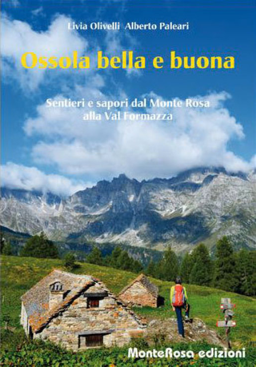 Ossola bella e buona: sentieri e sapori dal Monte Rosa alla Val Formazza