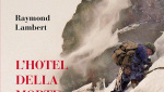 L'hotel della morte lenta: Raymond Lambert tra le Alpi e il Monte Everest