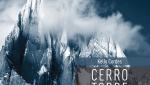 Cerro Torre - 60 anni di arrampicate e controversie sul Grido di Pietra. Di Kelly Cordes